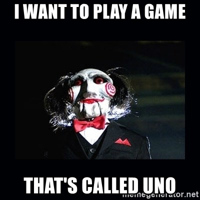 saw jigsaw meme - i want to play a game that's called uno