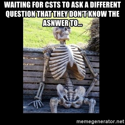 Still Waiting - waiting for csts to ask a different question that they don't know the asnwer to...