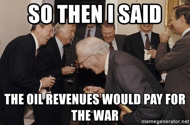 So Then I Said... - so then i said the oil revenues would pay for the war
