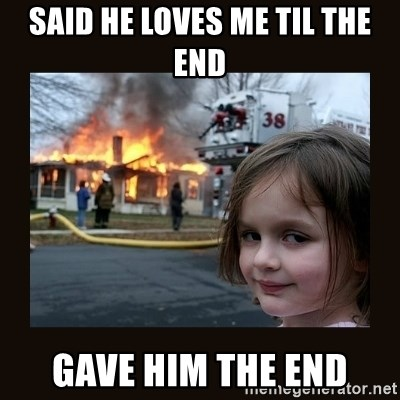 burning house girl - SAID HE LOVES ME TIL THE END GAVE HIM THE END