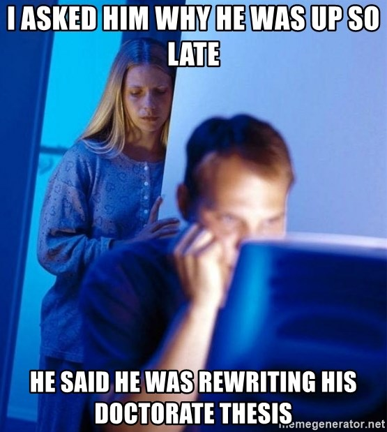 Redditors Wife - I asked him why He was up so late He said he was rewriting his doctorate thesis