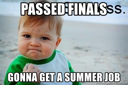 success baby - Passed finals gonna get a summer job