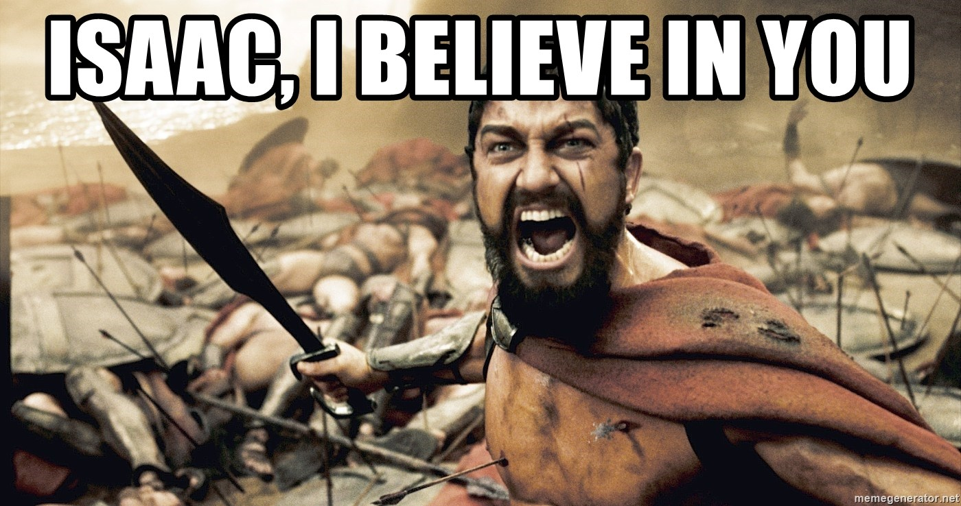 Spartan300 - Isaac, i believe in you