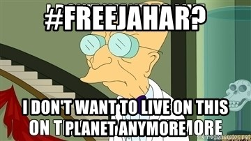 I Dont Want To Live On This Planet Anymore - #freejahar? I don't want to live on this planet anymore