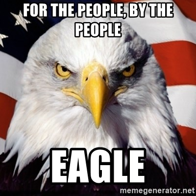 Freedom Eagle  - FOR THE PEOPLE, BY THE PEOPLE EAGLE