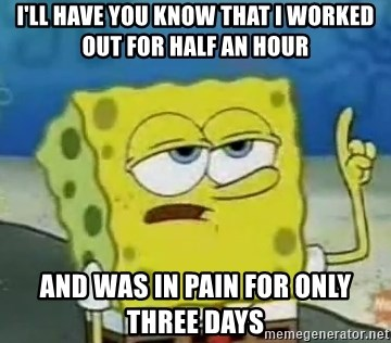 Tough Spongebob - I'll have you know that I worked out for half an hour And was in pain for only three days