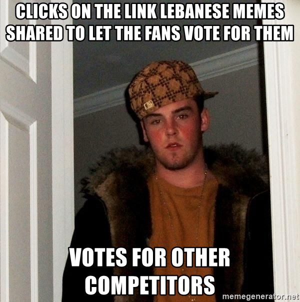 Scumbag Steve - CLICKS ON THE LINK LEBANESE MEMES SHARED TO LET THE FANS VOTE FOR THEM VOTES FOR OTHER COMPETITORS