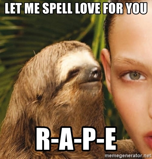 The Rape Sloth - Let me spell love for you R-A-P-E