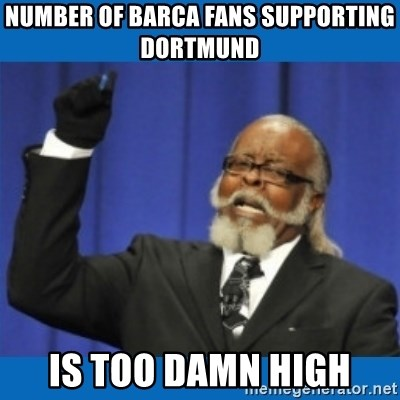Too damn high - number of barca fans supporting dortmund is too damn high