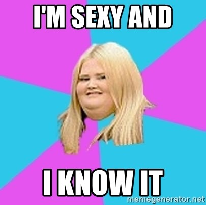 Fat Girl - I'M SEXY AND  I KNOW IT