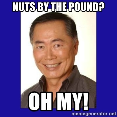 George Takei - Nuts by the pound? oh my!