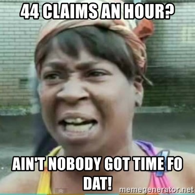 Sweet Brown Meme - 44 claims an hour? Ain't nobody got time Fo dat!