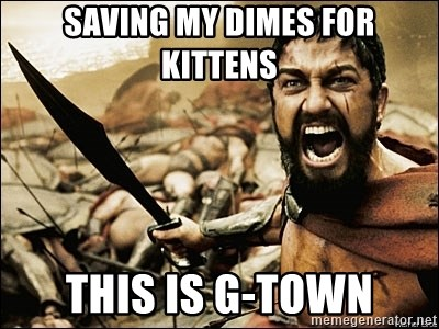This Is Sparta Meme - saving my dimes for kittens this is g-town