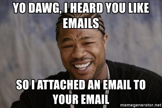 xzibit-yo-dawg - yo dawg, i heard you like emails so i attached an email to your email