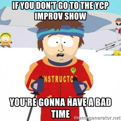 Bad time ski instructor 1 - If you don't go to the YCP IMPROV SHOW YOU'RE GONNA HAVE A Bad time