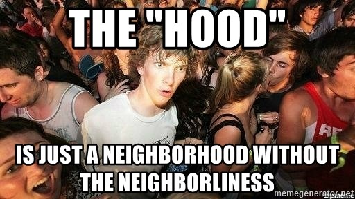 """-Sudden Clarity Clarence - the """"HOOD"""" Is just a neighborhood without the neighborliness"""