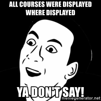 you don't say meme - all courses were displayed where displayed ya don't say!