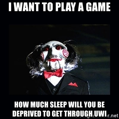 saw jigsaw meme - i want to play a game how much sleep will you be deprived to get through uwi