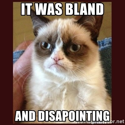 Tard the Grumpy Cat - It was bland and disapointing