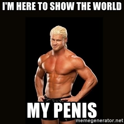 Dolph Ziggler - I'm Here to show the world My penis