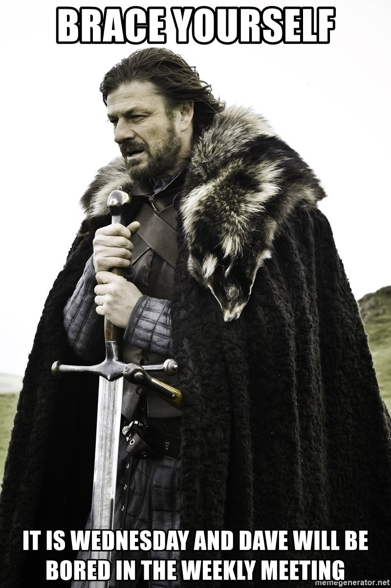 Sean Bean Game Of Thrones - Brace Yourself It is Wednesday and dave will be bored in the Weekly meeting