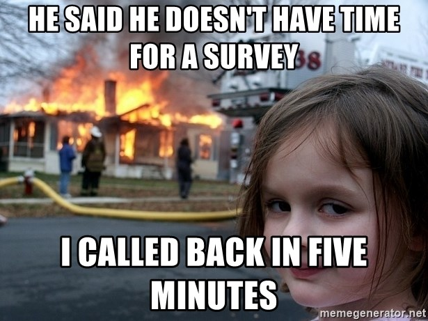 Disaster Girl - He said he doesn't have time for a survey i called back in five minutes