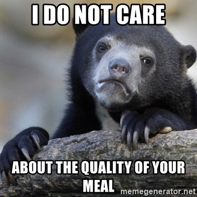 Confession Bear - I do not care about the quality of your meal