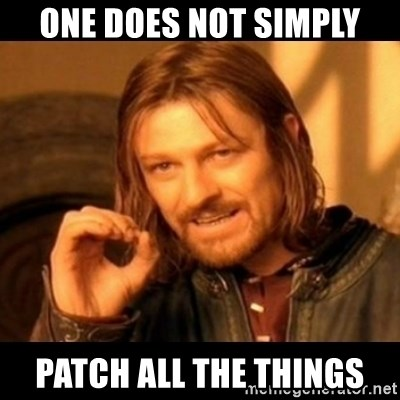 Does not simply walk into mordor Boromir  - one does not simply patch all the things