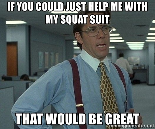 Office Space That Would Be Great - if you could just help me with my squat suit that would be great