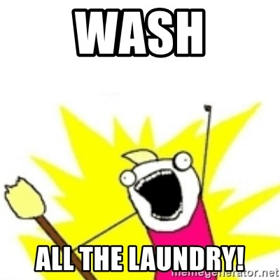 x all the y - WASH ALL THE LAUNDRY!