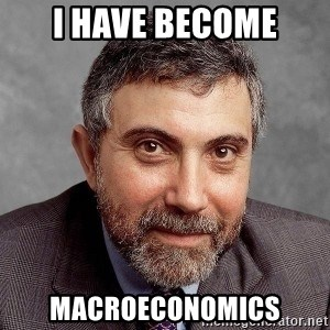 Krugman - I have become macroeconomics