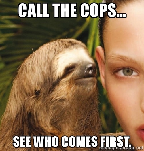 The Rape Sloth - Call the cops... See who comes first.
