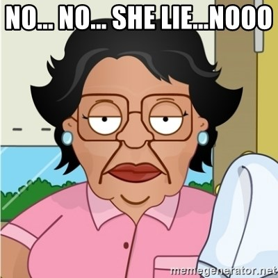 Consuela - No... No... She lie...nooo