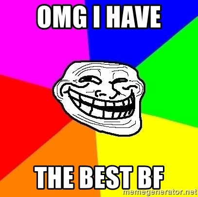 Trollface - omg i have  the best bf