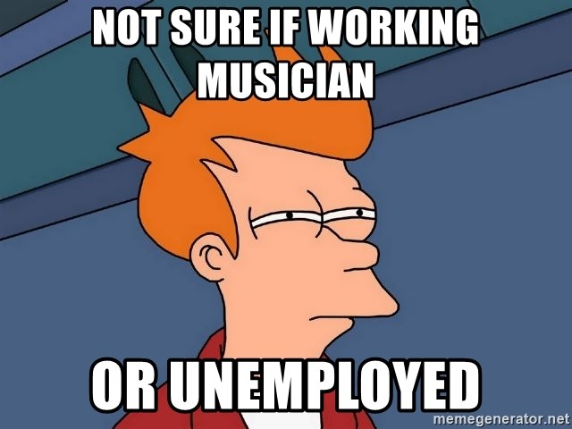 Futurama Fry - not sure if working musician or unemployed