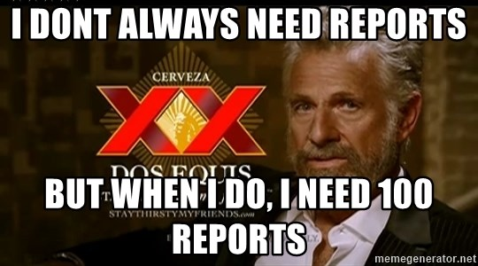 Dos Equis Man - I dont always need reports But when i do, I need 100 reports
