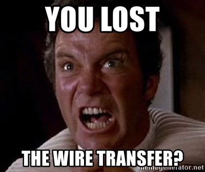 Khan - You lost the wire transfer?