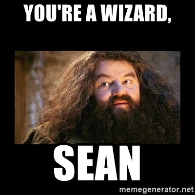 You're a Wizard Harry - You're a wizard, sean