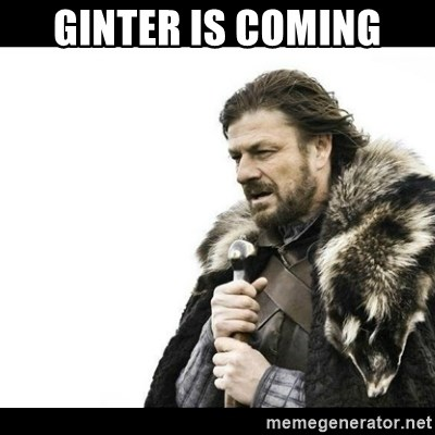 Winter is Coming - Ginter is coming