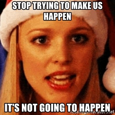 trying to make fetch happen  - STop trying to make us happen it's not going to happen