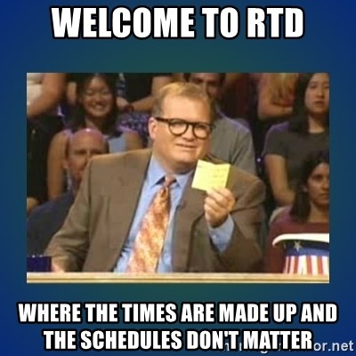 drew carey - Welcome to RTD where the times are made up and the schedules don't matter