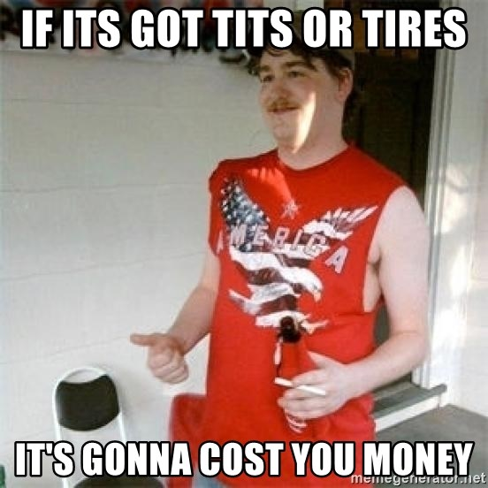 Redneck Randal - If its got tItS or tires It's gonna cost you money