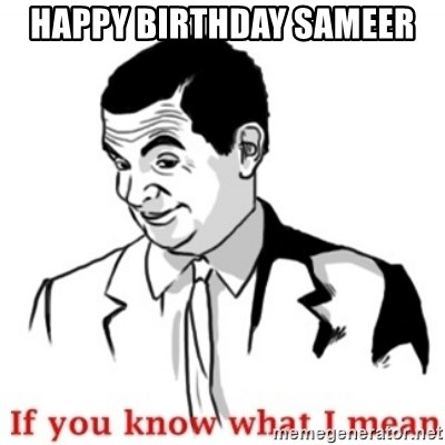 Mr.Bean - If you know what I mean - Happy Birthday Sameer