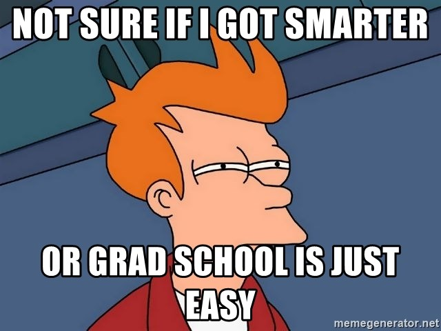 Futurama Fry - not sure if i got smarter or grad school is just easy