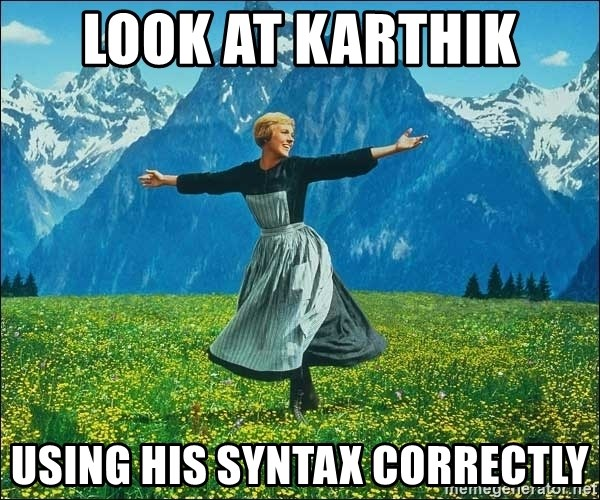 Look at all the things - look at karthik using his syntax correctly
