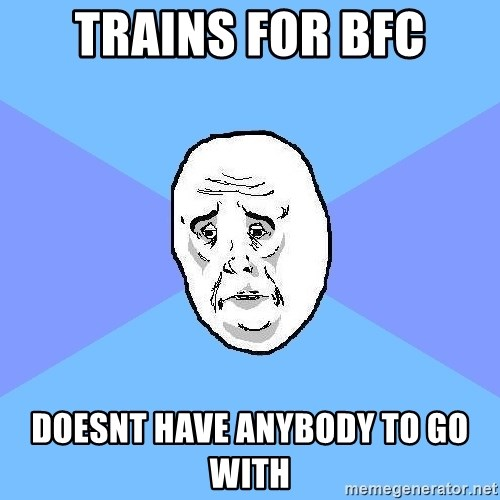 Okay Guy - Trains for bfc doesnt have anybody to go with
