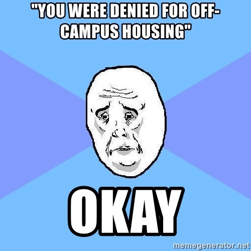 """Okay Guy - """"you were denied for off-campus housing"""" okay"""