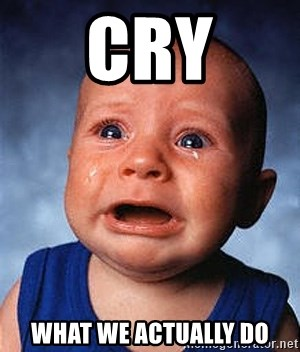Crying Baby - cry what we actually do