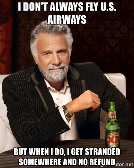 The Most Interesting Man In The World - I don't always fly u.s. airways but when i do, i get stranded somewhere and no refund