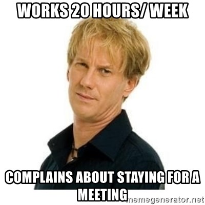 Stupid Opie - works 20 hours/ week complains about staying for a meeting